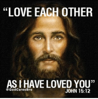 """Jesus, Love, and Memes: """"LOVE EACH OTHER  AS I HAVE LOVED YOU""""  @GodCares Bro  JOHN 15:12 My command is this: Love each other as I have loved you. -Jesus John 15:12"""