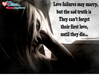 Love Failure: Love failures may marry,  but the sad truth is  They can't forget  their first love  until they die Love Failure