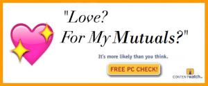 "Love, Free, and Think: ""Love?  For My Mutuals?""  It's more likely than you think.  FREE PC CHECK!  CONTENTwatch"