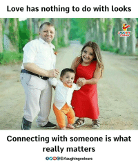 Gooo, Love, and Indianpeoplefacebook: Love has nothing to do with looks  AUGHING  Connecting with someone is what  really matters  GOOO®/laughingcolours