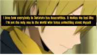 """Love, Target, and Tumblr: love ho everybody ii Burarara has insecuritdes, it makes me feei like  i'm not the oy one i the world who hates something about myself ikebukuroconfessions:  """"I love how everybody in Durarara has insecurities, it makes me feel like I'm not the only one in the world who hates something about myself."""""""