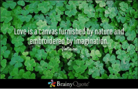 Love is a canvas furnished by nature and embroidered by imagination. - Voltaire https://www.brainyquote.com/quotes/quotes/v/voltaire106566.html #brainyquote #QOTD #love #cloves: Love is a canvas furnished by nature and  ed by imaginal  Voltaire  Brainy  Quote Love is a canvas furnished by nature and embroidered by imagination. - Voltaire https://www.brainyquote.com/quotes/quotes/v/voltaire106566.html #brainyquote #QOTD #love #cloves