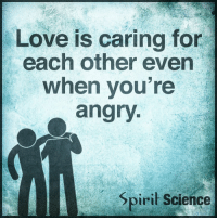 Beautiful, Love, and Memes: Love is caring for  each other even  when vou're  angry  Spiril Science Unconditional love is one of the most powerful forces in the universe... ⇒Love ❤️, flow 💬, serve ✨⇐ . . . . . . meditation oneness innerpeace lawofattraction blessings love inspire wisdom spiritual yogi yoga flow oneness amazing beauty earth lovequotes quotes quotestoliveby beautiful compassion spiritualawakening enlightenment nature kindness
