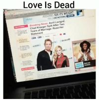 Love is dead fam😩💀😂: Love Is Dead  aloap  ABSORBS 1OX ITS WEIGHT  FEEL S LIKE NOTHING  Breaking Nows: Avril Lavigne  Chad Kroeger Split After Two  Years of Marriage: Read Her  Statement  SiriusXI Love is dead fam😩💀😂