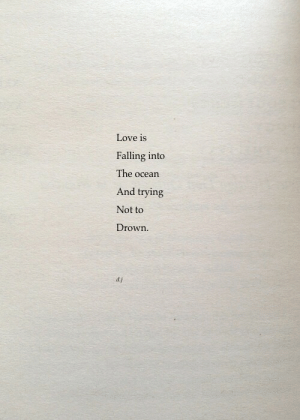 Love, Ocean, and To Drown: Love is  Falling into  The ocean  And trying  Not to  Drown  d.j