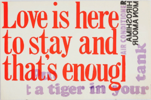 fart21:Corita Kent, ftiger, 1965: Love is here  to stay and  thats enoug  ta tiger in Cour  АМінгояін  AUOMA MOM  tank fart21:Corita Kent, ftiger, 1965