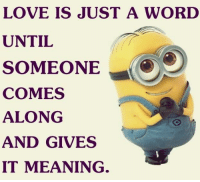 Love Memes Funny: LOVE IS JUST A WORD  UNTIL  SOMEONE  COMES  ALONG  AND GIVES  IT MEANING