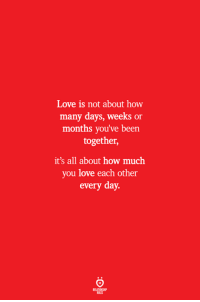 Love, Been, and How: Love is not about how  many days, weeks or  months you've been  together,  it's all about how much  you love each other  every day.  ELATIONSW  ILES