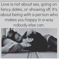 EXACTLY 💯 REALLOVE RELATIONSHIPS CHEMISTRY ROMANCE 👫💏💖💓💘 TAGYOURBOO 😘😍: Love is not about sex, going on  fancy dates, or showing off. It's  about being with a person who  makes you happy in a way  nobody else can EXACTLY 💯 REALLOVE RELATIONSHIPS CHEMISTRY ROMANCE 👫💏💖💓💘 TAGYOURBOO 😘😍