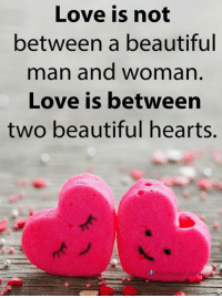Beautiful, Love, and Memes: Love is not  between a beautiful  man and woman  Love is between  two beautiful hearts.  urHappyLifeP