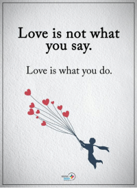 Energy, Love, and Memes: Love is not what  you say.  Love is what you do. Positive Energy+