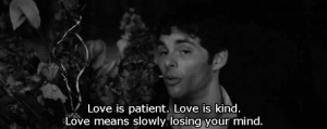 Love, Patient, and Mind: Love is patient. Love is kind.  Love means slowly losing your mind. https://iglovequotes.net/