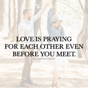 Love, Memes, and 🤖: LOVE IS PRAYING  FOR EACH OTHER EVEN  BEFORE YOU MEET  @Christcouples Follow @christcouples