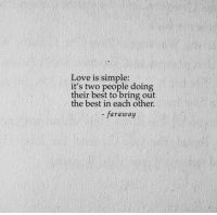 Love, Best, and Simple: Love is simple:  it's two people doing  their best to bring out  the best in each other  - faraway