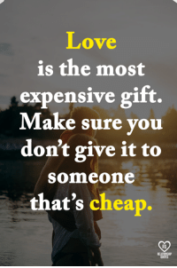 Love, Memes, and 🤖: Love  is the most  expensive gift.  Make sure you  don't give it to  Someone  that's cheap.  RO