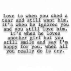 https://iglovequotes.net/: Love is when you shed a  tear and still want him,  it's when he ignores you  and you still love him,  it's when he loves  another girl but you  still smile and say I'm  happy for you, when all  you really do is cry https://iglovequotes.net/