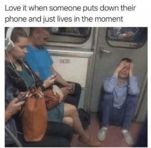 Love, Phone, and Down: Love it when someone puts down their  phone and just lives in the moment  Ocn