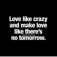 Love Like Crazy And Make Love Like Theres Kinky Quotes Com No
