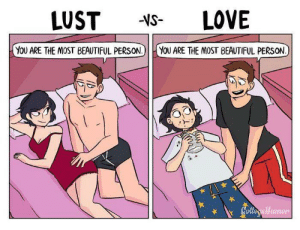 Beautiful, Love, and Tumblr: LOVE  LUST  -VS-  YOU ARE THE MOST BEAUTIFUL PERSON.)  YOU ARE THE MOST BEAUTIFUL PERSON  Colleryellumon awesomacious:  What is love?
