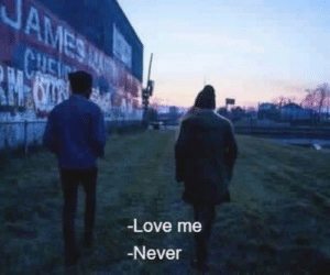 Love, Never, and  Love Me: -Love me  -Never