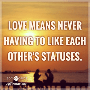 Love, Tumblr, and Blog: LOVE MEANS NEVER  HAVING TO LIKE EACH  OTHER'S STATUSES  somee cards  Affírmations memehumor:  Love means never having to like each other's statuses