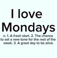 Good morning Monday witcha Funky ass !!!!!! monday mcm: | love  Mondays  n. 1. A fresh start. 2. The chance  to set a new tone for the rest of the  week. 3. A great day to be alive. Good morning Monday witcha Funky ass !!!!!! monday mcm