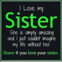 Memes, 🤖, and Sisters: Love my  Sister  She is simply amazng  and I just couldnt imagine  my life without her  Share if you  love your sister.