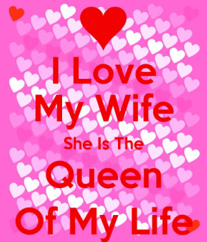 I Love My Wife Meme, Funny Wife Memes - 2018 Edition: Love  My Wife  Queen  Of My Life  She Is The I Love My Wife Meme, Funny Wife Memes - 2018 Edition