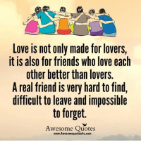 Mesmerizing Quotes: Love not only made forlovers,  It IS also for friends Who love each  other better than lovers  A real friend is very hard to find,  difficult to leave and impossible  to forget  Awesome Quotes  www.Awesomequotes4u.com Mesmerizing Quotes