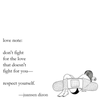 Love, Respect, and Fight: love note:  don't fight  for the love  that doesn't  fight for you  respect yourseltf  _uansen dizon