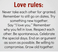 """Memes, I Love You, and Celebrated: Love rules:  Never take each other for granted  Remember to still go on dates. Try  something new together.  Say """"I love you."""" Remember  why you fell in love. Respect each  other. Be spontaneous. Celebrate  the special days. End an argument  as soon as possible. Be willing to  compromise. Grow old together."""