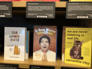"""Amazon, Bad, and Cats: Love, Sex, Family, Race, hd otno  Micho  Amazon Customer Review ss  Amazon Customer Revievw  ible read that  d effects of narrow-  racism (and every  entertaining voice,  """"Enjoyed the witty rhyming and snappy tempo. And,  It's got a moral clincher - a homage to Dr. Seuss. This  book adds a bit of levity in these terrifying times and  should be shared with friends""""  A short, funny, dark look at how death can com  everyone and everything... even the inanimate  Its a quick read, but it will have you laughing qu  and cheer you up on those days that youre feeli  down.""""  loren  44 stars-  All My Friends Are Dead  by Avery Monsen  A Child's First Book of Trump  by Michael lan Black  3.7 stars-471 reviews  Fewer than 10 reviews  as of 7/27/2018  by Michael tan Black Trump  as of 9/7/2018  1 New York Times Bestse  It Gets Wo  A Collection of Es  NEW YORK TIMES BESTSELLER  we are never  SAD  ANIMAL  FACTS  meeting in  real life.  essays  """"Cracked my heart all  As close to peefect  as an essay  -ROXANE GAY  New york Times  CATS CAN'T TASTE  SWEET THINGS.  the way open  tell me  abou T  ice crean  collection can get  bestselling author of  Shane  Dawson  uthor of  I Hate Myselfie  and Bad Ferminist  BROOKE BARKER  samantha irby  Amazon Customer Review  erfully perceptive, dangerously prescriptive  nately shameful book on meetings Th  """"This hool in I think Amazon might be into you, Shane"""