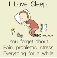 😪😏: Love Sleep  Cares one No  You forget about  Pain, problems, stress,  Everything for a while. 😪😏