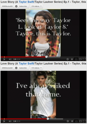 Love Story A Taylor Swifttaylor Lautner Series Ep1 Taylor This Wwerocks620 Subscribe 174 Videos Sees Ak Ayl Ay Lor L Look At Tavlor S Taylor This Is Taylor 320614 Love Story A