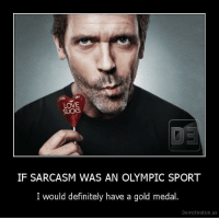 Sarcasm Definition: LOVE  SUCKS  IF SARCASM WAS AN OLYMPIC SPORT  I would definitely have a gold medal  Demotivation,us