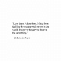 "Love, World, and Never: Love them. Adore them. Make them  feel like the most special person in the  world. But never forget you deserve  the same thing.""  The Better Man Project"