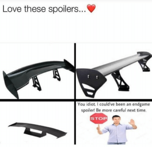 Fam, Lol, and Love: Love these spoilers...V  You idiot. I could've been an endgame  spoiler! Be more careful next time.  STOP Stop reading comments fam  It ain't safe lol
