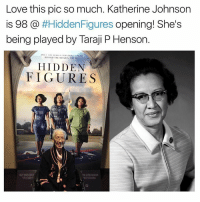 Taraji P. Henson: Love this pic so much. Katherine Johnson  is 98 #Hidden Figures  opening! She's  being played by Taraji P Henson.  MIII WOMEN  YOU DON I KNOW.  BEHIND THE MISSION YOU DO  HIDDEN  FIGURES