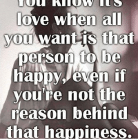Happy Memes: love when all  you want is that  person to be  happy, even if  you're not the  reason behind  that happiness.