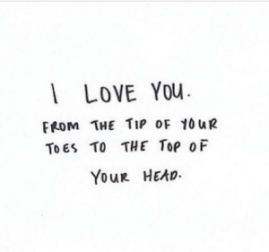 to-the-top: | LOVE YOu  FROM THE TIp oF 10UR  To ES TO THE TOP OF  YouR HEAD