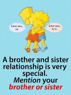 "Love, Memes, and Happy: Love you,  SeS.  Love you,  bro.  A brother and sister  relationship is very  special  Mention your  brother or sister ""SirHilarious""©®™  Happy National Sibling Day!"