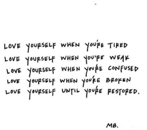 Confused, Love, and You: LoVE youpSELF WHEN YoUPE TIPED  LOVE YOURSELF WHEN YOVİE CONFUSED  LOVE youPSELf WHEN YOU乍E BROKEN  Love yupsELP FESTPED.  MB.