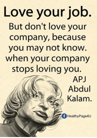 Love, Memes, and Abdul Kalam: Love your job  But don't love your  company, because  you may not know  when your company  stops loving you.  APJ  Abdul  Kalam  fHealthyPage4U