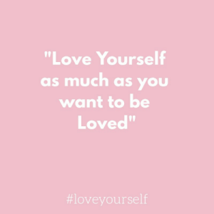 "you want to be: ""Love Yourself  as much as you  want to be  Loved""  09"