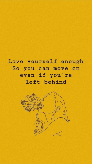 Left Behind: Love yourself enough  So you can move on  even if you're  left behind  o)