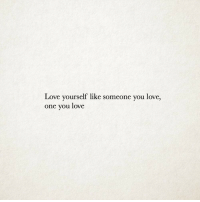 Love, One, and You: Love yourself like someone you love,  one you love
