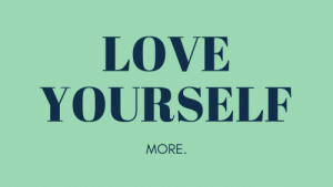 Love Yourself: LOVE  YOURSELF  MORE.
