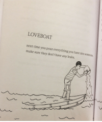 Time, Leaks, and Next: LOVEBOAT  next time you pour everything you have into someone  make sure they don't have any leaks.