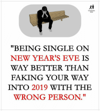 "Via: @love_casm: LoveCasm  USA  ""BEING SINGLE ON  NEW YEAR'S EVE IS  WAY BETTER THAN  FAKING YOUR WAY  INTO 2019 WITH THE  WRONG PERSON  I1 Via: @love_casm"