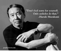 "Memes, Asshole, and 🤖: lover com  ""Don't feel sorry for yourself  Only assholes do that.""  Haruki Murakami"